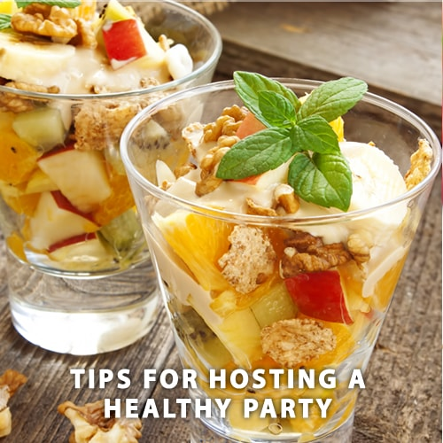 Tips for Hosting a Healthy Party